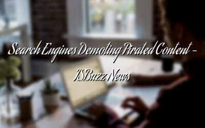 Search Engines Demoting Pirated Content – ISBuzz News