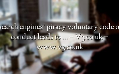 Search engines' piracy voluntary code of conduct leads to … – V3.co.uk – www.v3.co.uk