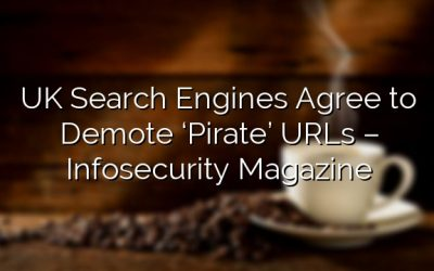 UK Search Engines Agree to Demote 'Pirate' URLs – Infosecurity Magazine