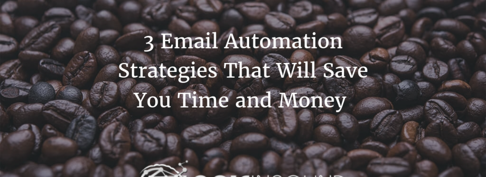 3 Email Automation Strategies That Will Save You Time and Money