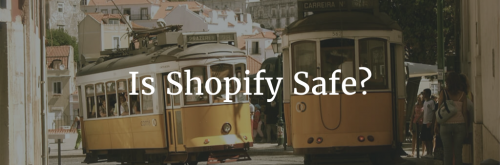 Is Shopify Safe Header